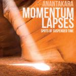 Anantakara, Momentum Lapses